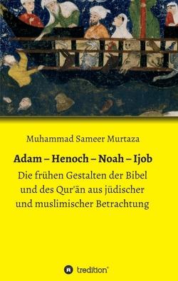 Adam – Henoch – Noah – Ijob von Murtaza,  Muhammad Sameer
