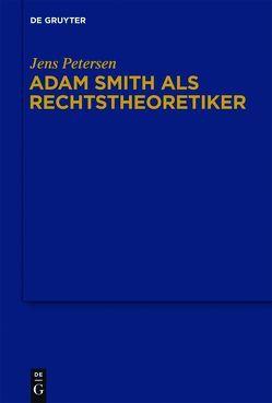 Adam Smith als Rechtstheoretiker von Petersen,  Jens