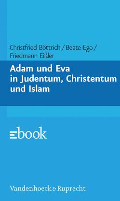 Adam und Eva in Judentum, Christentum und Islam von Böttrich,  Christfried, Ego,  Beate, Eißler,  Friedmann