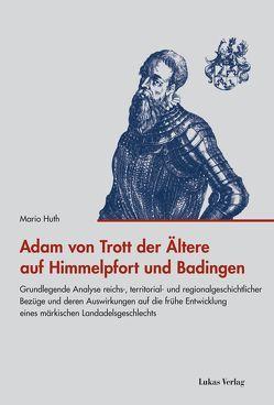 Adam von Trott der Ältere auf Himmelpfort und Badingen von Huth,  Mario