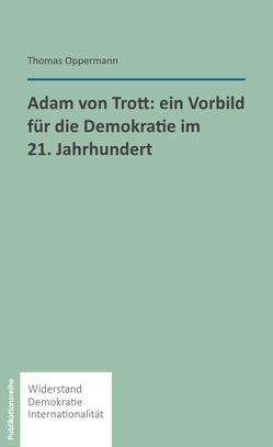 Adam von Trott: Ein Vorbild für die Demokratie im 21. Jahrhundert von Oppermann,  Thomas