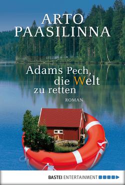 Adams Pech, die Welt zu retten von Paasilinna,  Arto, Pirschel,  Regine