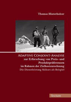 Adaptive Conjoint-Analyse zur Erforschung von Preis- und Produktpräferenzen im Rahmen der Zielkostenrechnung – die Dienstleistung Skikurs als Beispiel von Hinterholzer,  Thomas