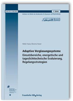 Adaptive Verglasungssysteme. Einsatzbereiche, energetische und tageslichttechnische Evaluierung, Regelungsstrategien. Abschlussbericht. von Haase,  Walter, Husser,  Marzena