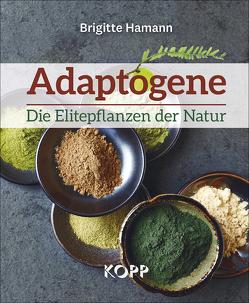 Adaptogene – Die Elitepflanzen der Natur von Hamann,  Brigitte