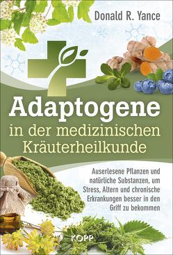 Adaptogene in der medizinischen Kräuterheilkunde von Yance,  Donald R.