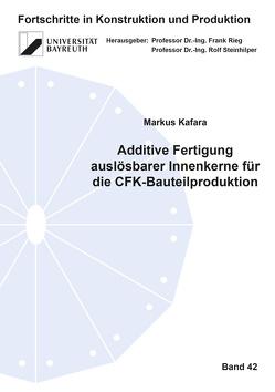 Additive Fertigung auslösbarer Innenkerne für die CFK-Bauteilproduktion von Kafara,  Markus
