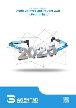 Additive Fertigung im Jahr 2025 in Deutschland von Bergmann,  André, Döbel,  Inga, Giebitz,  Danny, Knitsch,  Valentin, Riemer,  Annamaria, Schüll,  Elmar, Welz,  Juliane