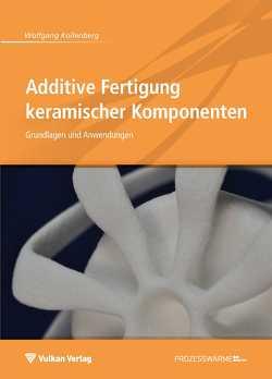 Additive Fertigung keramischer Komponenten von Kollenberg,  Wolfgang