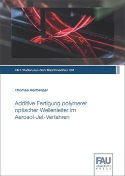 Additive Fertigung polymerer optischer Wellenleiter im Aerosol-Jet-Verfahren von Reitberger,  Thomas