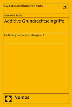 Additive Grundrechtseingriffe von Brade,  Alexander