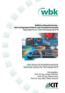 Additive Manufacturing – Vom Fertigungsverfahren zum Produktionssystem von Fleischer,  Jürgen, Lanza,  Gisela, Schulze,  Volker