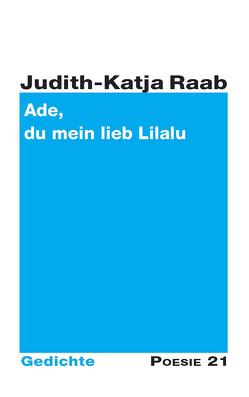 Ade, du mein lieb Lilalu von Raab,  Judith-Katja
