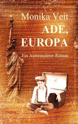 Ade Europa – Historischer Auswanderer-Roman von Veit,  Monika