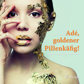 Adé, goldener Pillenkäfig! von Werpup,  Annika