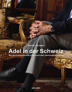 Adel in der Schweiz von Arnold,  Ruedi, Bohren,  Vera, Franzen,  Barbara, Z'Graggen,  Andreas