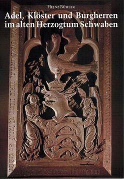 Adel, Klöster und Burgherren im alten Herzogtum Schwaben. Gesammelte Aufsätze von Bühler,  Heinz, Ziegler,  Walter