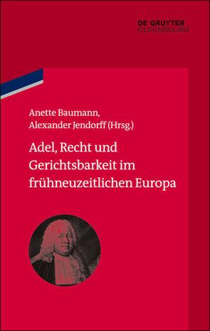 Adel, Recht und Gerichtsbarkeit im frühneuzeitlichen Europa von Baumann,  Anette, Jendorff,  Alexander