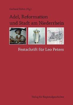 Adel, Reformation und Stadt am Niederrhein von Rehm,  Gerhard