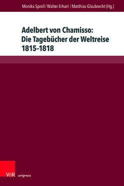 Adelbert von Chamisso: Die Tagebücher der Weltreise 1815–1818 von Erhart,  Walter, Glaubrecht,  Matthias, Sproll,  Monika