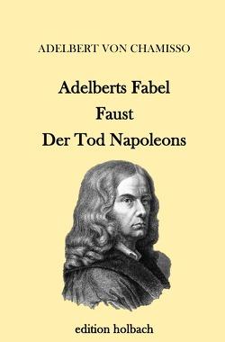 Adelberts Fabel. Faust. Der Tod Napoleons von von Chamisso,  Adelbert