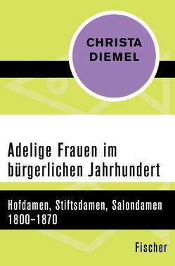 Adelige Frauen im bürgerlichen Jahrhundert von Diemel,  Christa