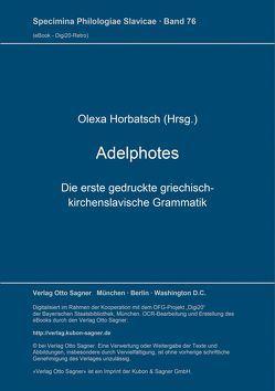 Adelphotes: die erste gedruckte griechisch-kirchenslavische Grammatik, L'viv-Lemberg 1591 von Horbatsch,  Olexa