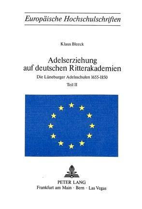 Adelserziehung auf deutschen Ritterakademien von Bleeck, Klaus