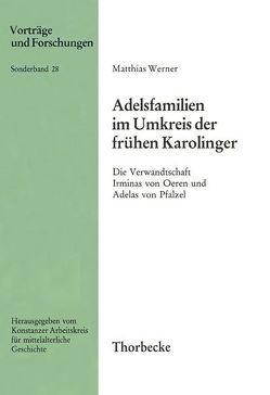 Adelsfamilien im Umkreis der frühen Karolinger von Werner,  Matthias