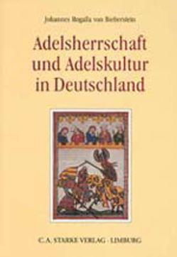 Adelsherrschaft und Adelskultur in Deutschland von Rogalla von Bieberstein,  Johannes