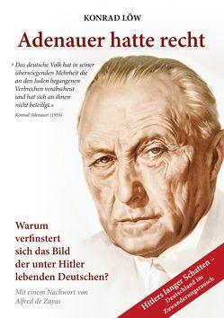 Adenauer hatte recht von de Zayas,  Alfred, Löw,  Konrad