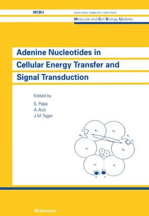 Adenine Nucleotides in Cellular Energy Transfer and Signal Transduction von Azzi,  Angelo, Papa,  Sergio, Tager,  Joseph M