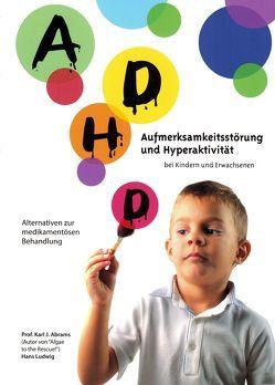 ADHD – Aufmerksamkeitsstörungen und Hyperaktivität bei Kindern und Erwachsenen von Abrams,  Prof. Carl, Ludwig,  Hans