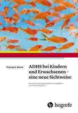 ADHS bei Kindern und Erwachsenen – eine neue Sichtweise von Brown,  Thomas E., Gers,  Benedikt, Petermann,  Franz