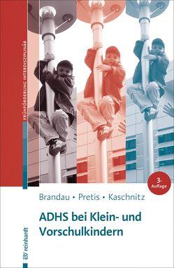 ADHS bei Klein- und Vorschulkindern von Brandau,  Hannes, Kaschnitz,  Wolfgang, Pretis,  Manfred