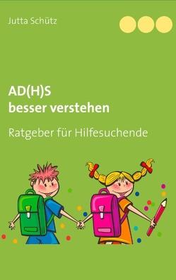 AD(H)S besser verstehen von Schütz,  Jutta