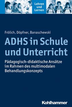ADHS in Schule und Unterricht von Banaschewski,  Tobias, Döpfner,  Manfred, Frölich,  Jan, Gold,  Andreas, Rosebrock,  Cornelia, Valtin,  Renate, Vogel,  Rose