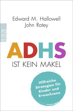 ADHS ist kein Makel von Hallowell,  Edward M., Ratey,  John