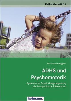 ADHS und Psychomotorik von Wohnhas-Baggerd,  Udo