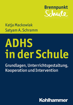 ADHS und Schule von Grewe,  Norbert, Mackowiak,  Katja, Scheithauer,  Herbert, Schramm,  Satyam A., Schubarth,  Wilfried