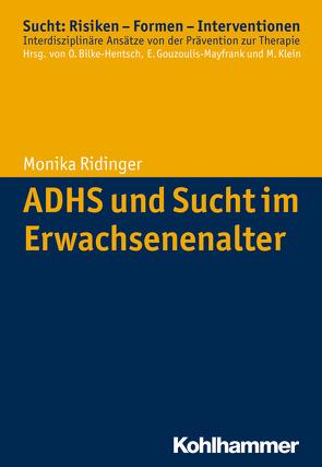 ADHS und Sucht im Erwachsenenalter von Bilke-Hentsch,  Oliver, Gouzoulis-Mayfrank,  Euphrosyne, Klein,  Michael, Ridinger,  Monika