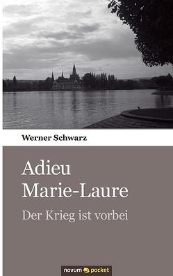 Adieu Marie-Laure, der Krieg ist vorbei! von Schwarz,  Werner