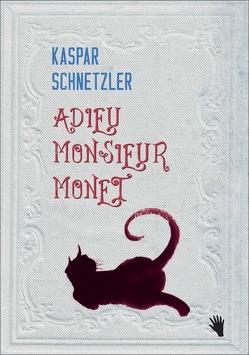 Adieu Monsieur Monet von Schnetzler,  Kaspar