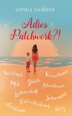 Adios Patchwork?! von Hammer,  Sophia