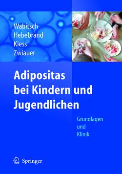 Adipositas bei Kindern und Jugendlichen von Hebebrand,  Johannes, James,  W.P.T., Kiess,  Wieland, Wabitsch,  Martin, Zwiauer,  Karl