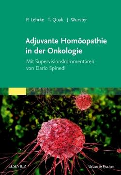 Adjuvante Homöopathie in der Onkologie von Lehrke,  Philipp, Quak,  Thomas, Wurster,  Jens