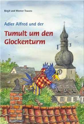 Adler Alfred und der Tumult um den Glockenturm von Towara,  Birgit, Towara,  Werner