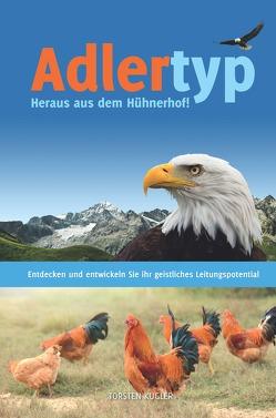 Adlertyp – Heraus aus dem Hühnerhof! von Kugler,  Torsten