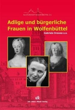 Adlige und bürgerliche Frauen in Wolfenbüttel von Drewes,  Gabriele, Helm,  Christoph
