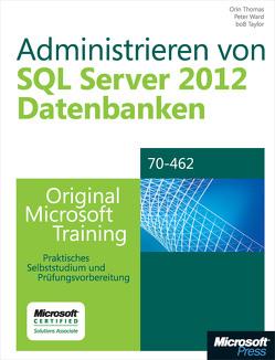 Administrieren von Microsoft SQL Server 2012-Datenbanken – Original Microsoft Training für Examen 70-462 von Taylor,  Bob, Thomas,  Orin, Ward,  Peter